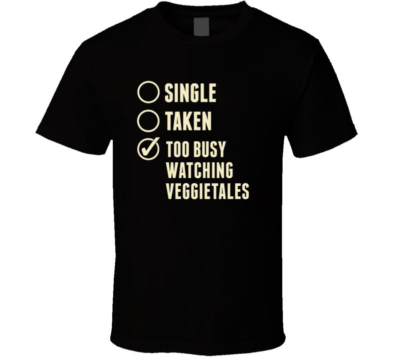 Single Taken Watching VeggieTales T Shirt