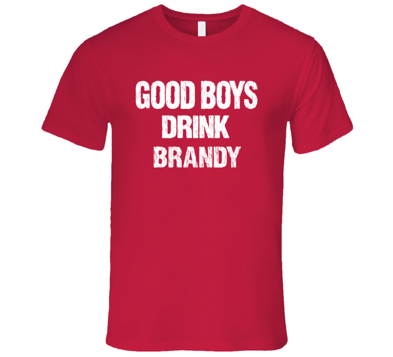 Good Boys Drink Brandy Alcohol T Shirt