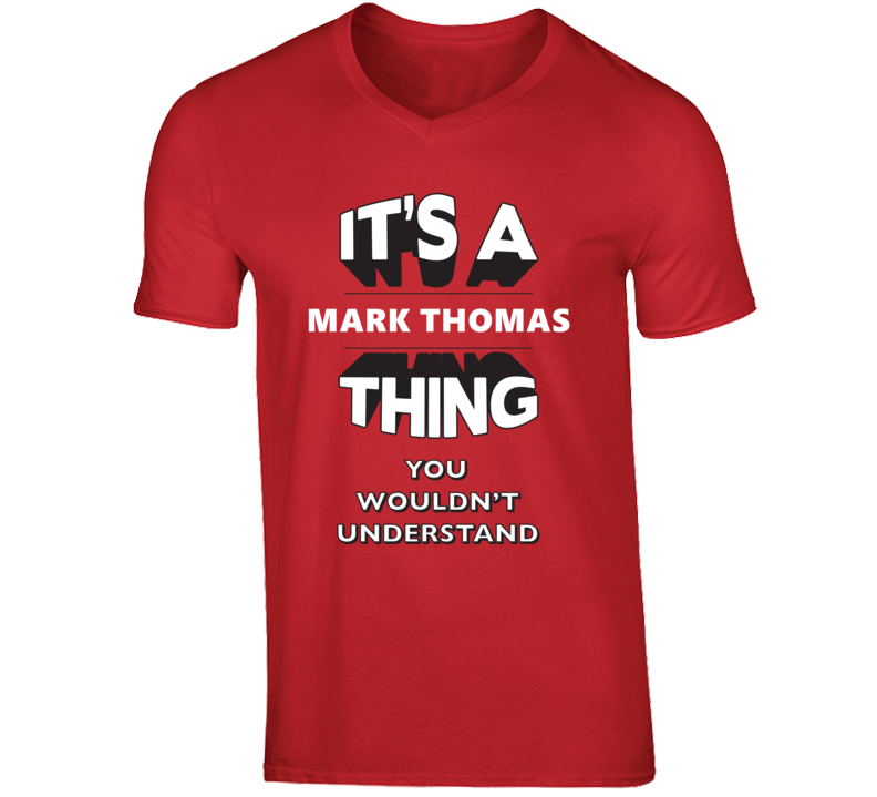 Mark Thomas Funny Comedian Comedy It's a Thing You Wouldn't Understand 3D Version V-Neck T shirt