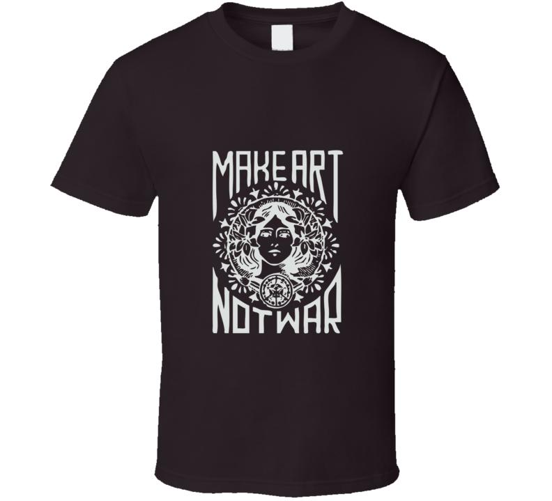 Make Art Not War Popular Political T Shirt