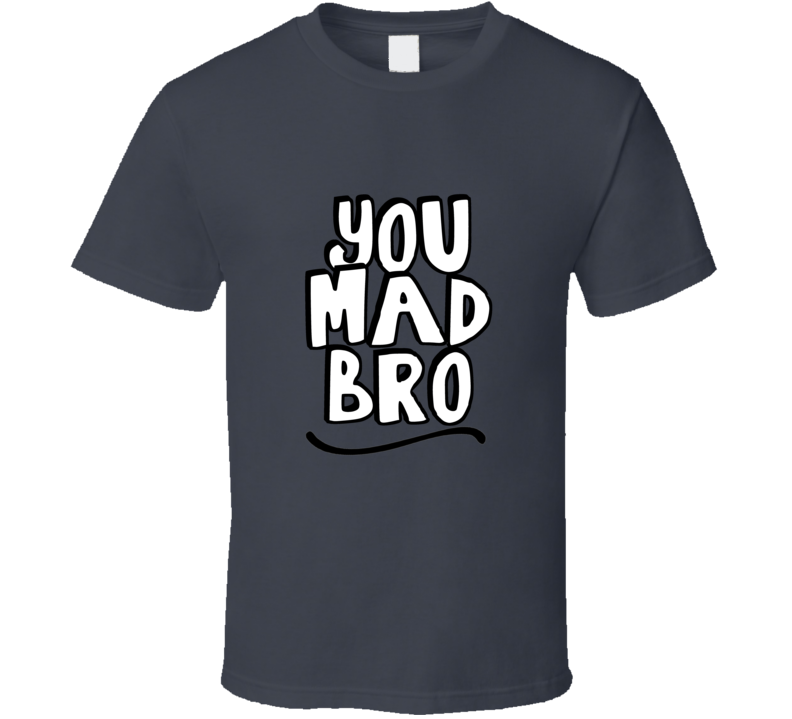 You Mad Bro Popular Funny T Shirt