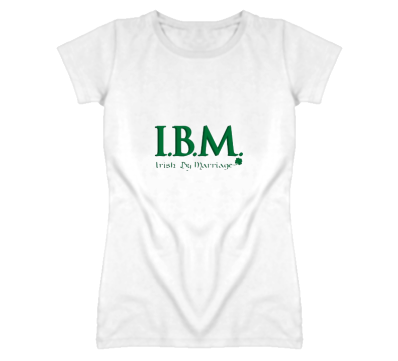 cb1429a5 IBM Irish By Marriage St. Patrick's Day Funny Irish T Shirt