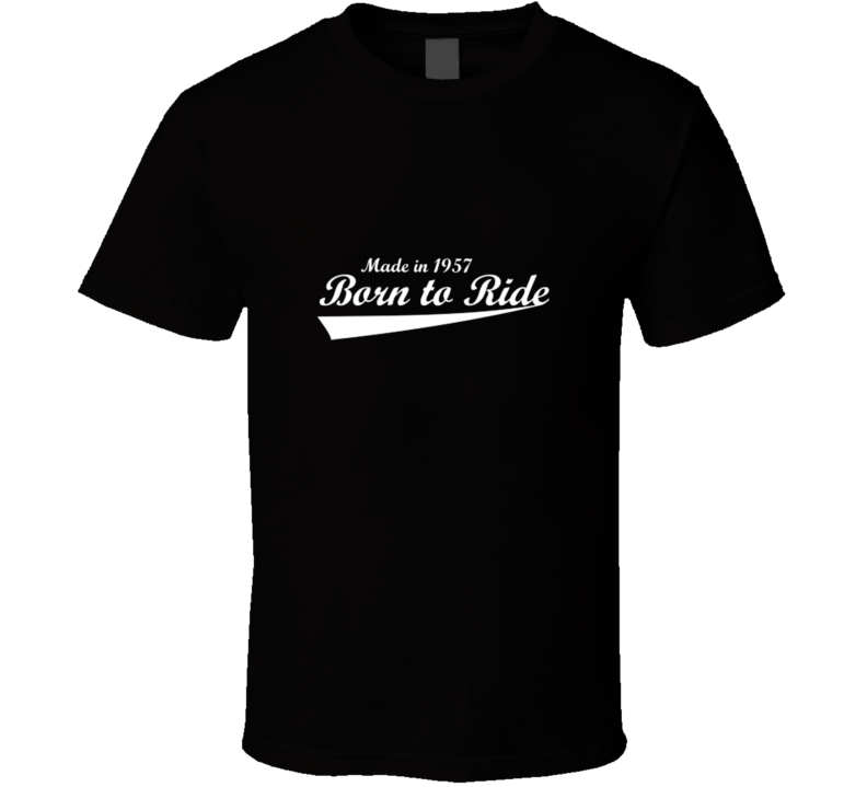 Made In 1957 Born To Ride Year Of Birth Funny T Shirt