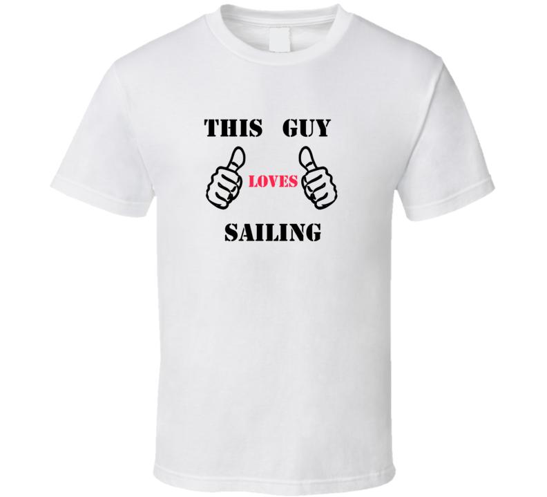 f0911b401b This Guy Loves Sailing Funny Sailing T Shirt