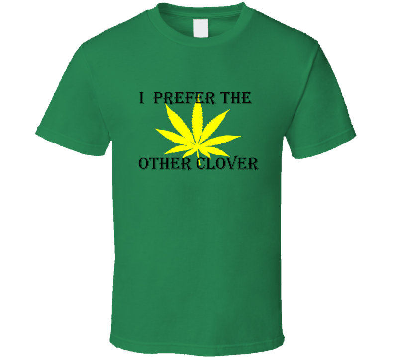 I Prefer The Other Clover  T Shirt