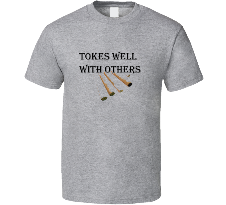 Tokes Well With Others  T Shirt
