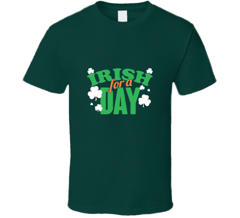 Irish For A Day Funny T Shirt