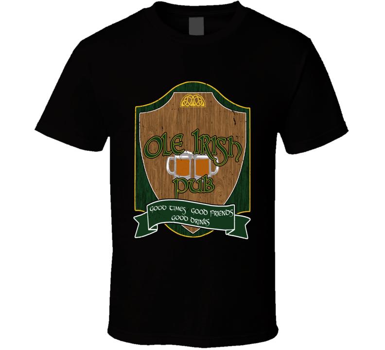 Old Irish Pub Good Times, Good Friends, Good Drinks T Shirt
