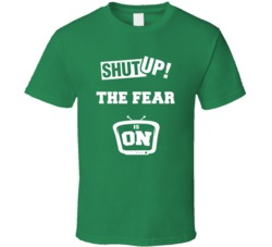 Shut Up The Fear Is On TV Show T Shirt
