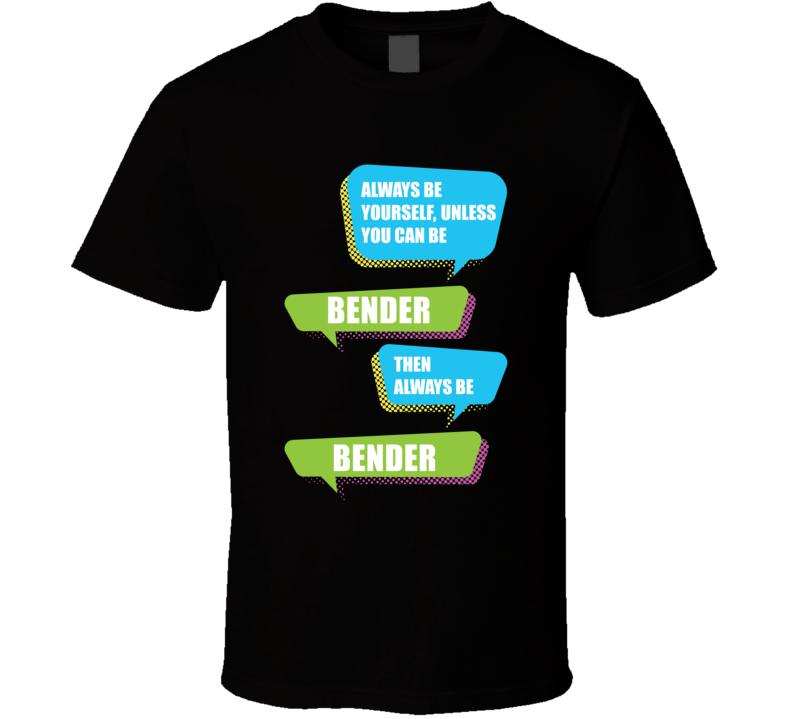 Always Be Bender Futurama TV Tshirt