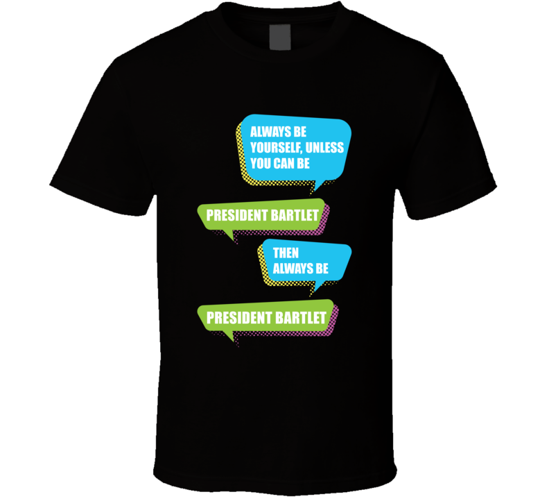 Always Be President Bartlet The West Wing TV Tshirt