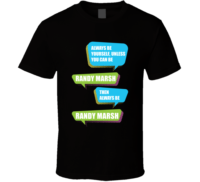 Always Be Randy Marsh  South Park TV Tshirt