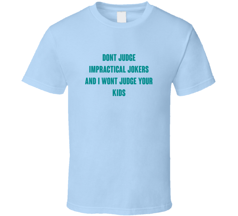 Dont Judge Impractical Jokers Tv Series T Shirt