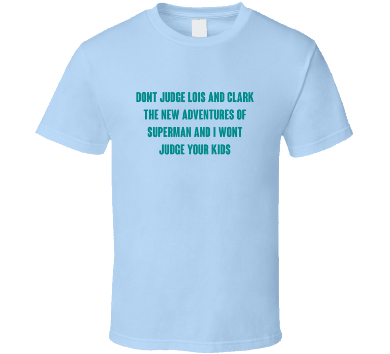 Dont Judge Lois And Clark The New Adventures Of Superman Tv Series T Shirt