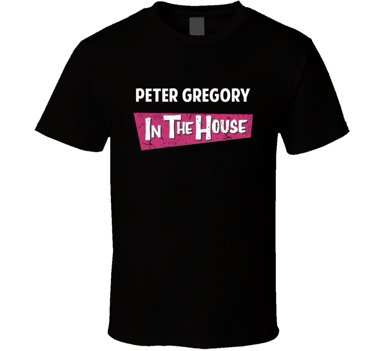 Peter Gregory In The House Silicon Valley T Shirt