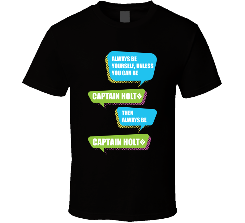 Always Be Captain Holt? Brooklyn Nine-Nine TV Tshirt