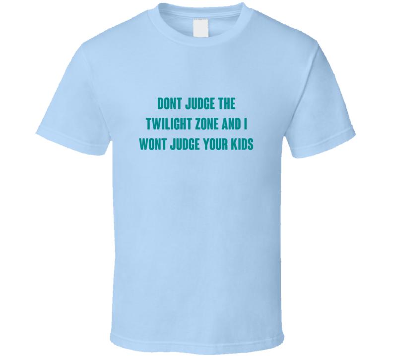 Dont Judge The Twilight Zone Tv Series T Shirt
