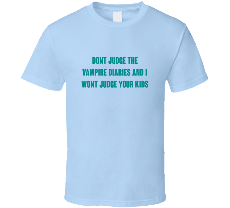 Dont Judge The Vampire Diaries Tv Series T Shirt
