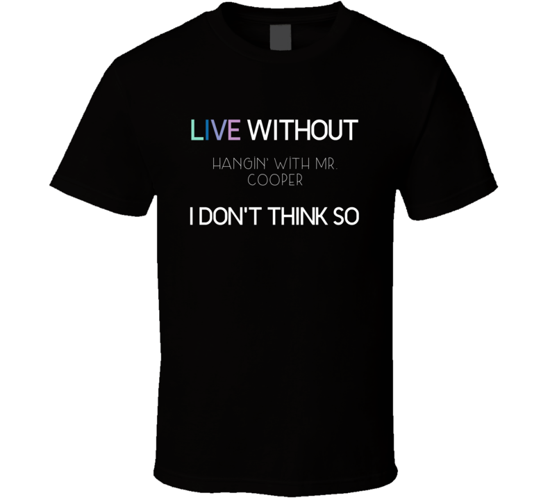 Live Without Hangin With Mr Cooper Tv Show T Shirt