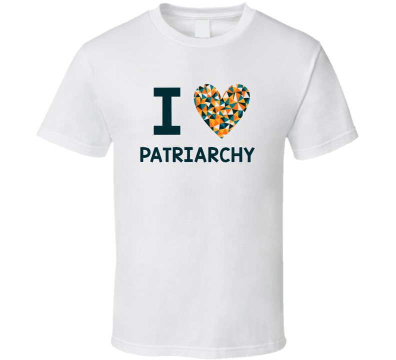 I Love Patriarchy Favorite TV Show T Shirt