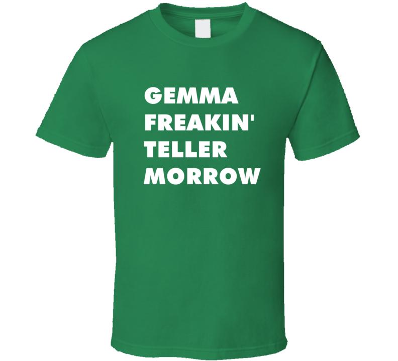 Gemma Freakin' Teller Morrow Sons Of Anarchy Tv Character T Shirt