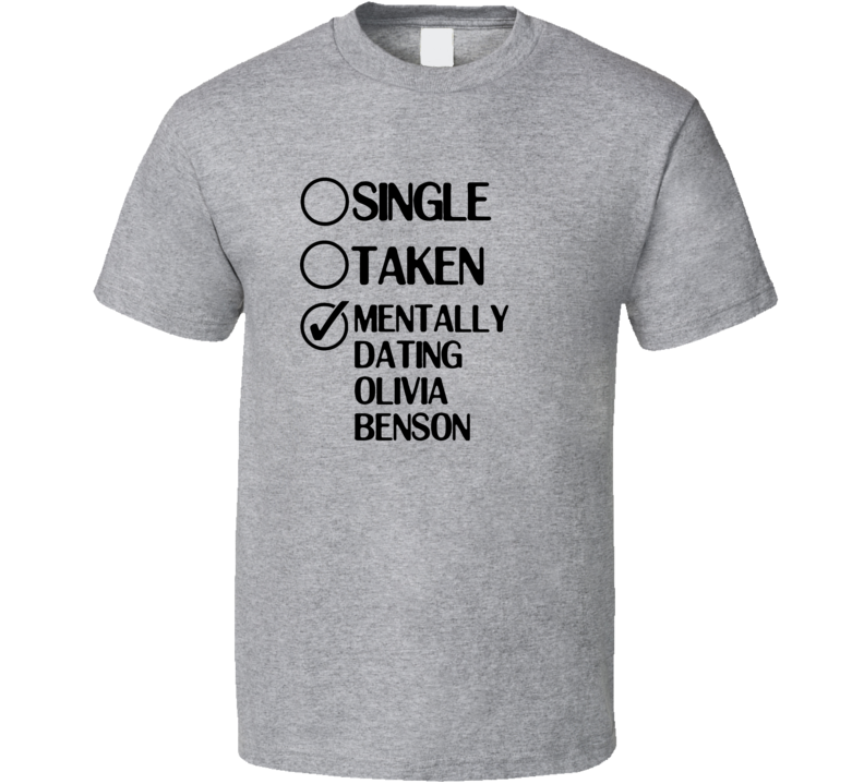 Single Taken Olivia Benson Law And Order Special Victims Unit T Shirt