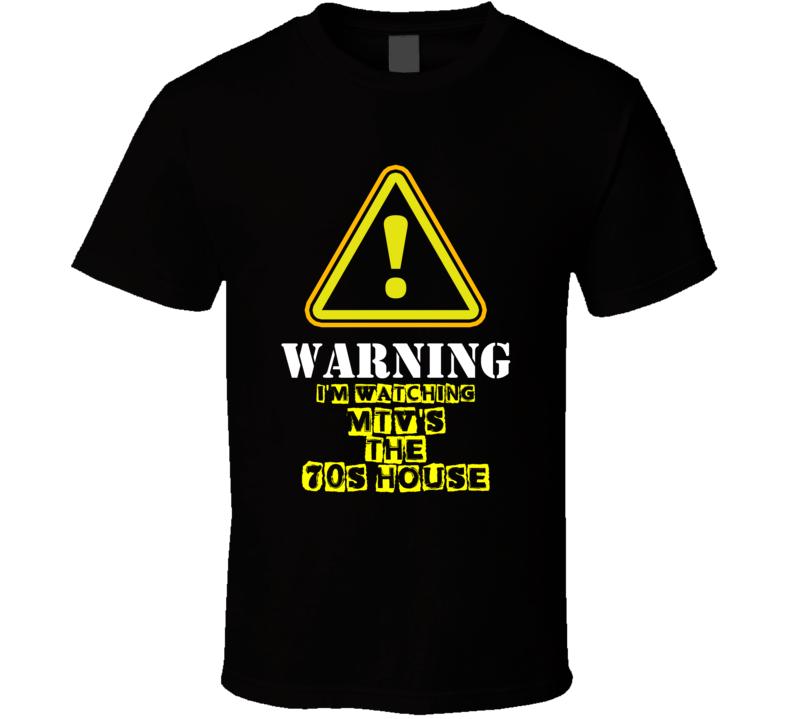 MTV's The 70s House Natasha Leggero Dawn TV Show Warning I'm Watching Funny T Shirt