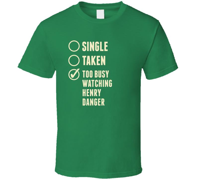 Single Taken Watching Henry Danger T Shirt