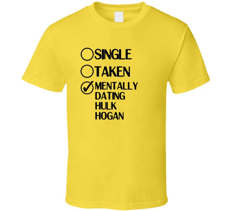Single Taken Dating Hulk Hogan Hulk Hogans Rock n Wrestling T Shirt