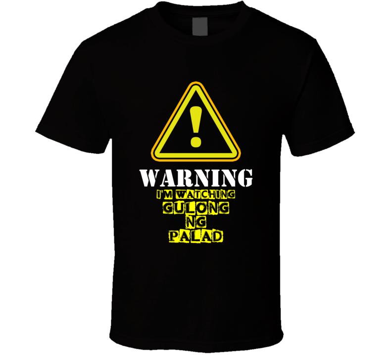 Gulong ng Palad Kathryn Bernardo Mimi Sandoval TV Show Warning I'm Watching Funny T Shirt