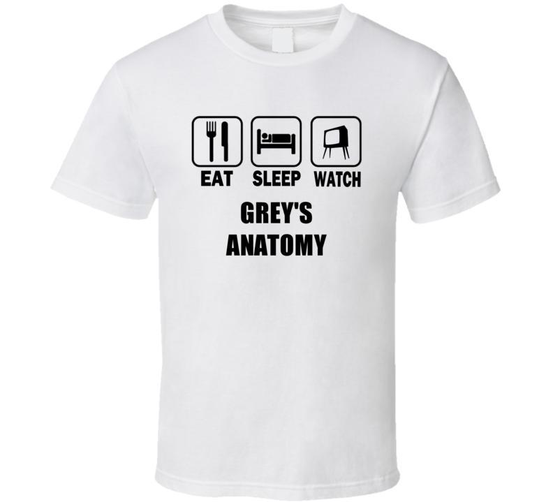 Eat Sleep Watch GreyS Anatomy Trending Tv Show T Shirt T Shirt