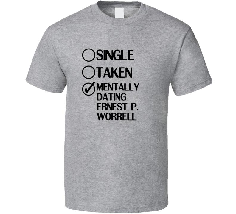 Single Taken Dating Ernest P Worrell Hey Vern Its Ernest T Shirt