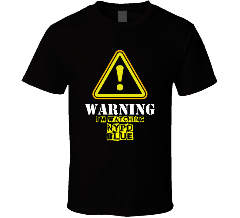 NYPD Blue Dennis Franz Andy Sipowicz TV Show Warning I'm Watching Funny T Shirt