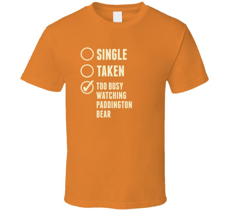 Single Taken Watching Paddington Bear T Shirt