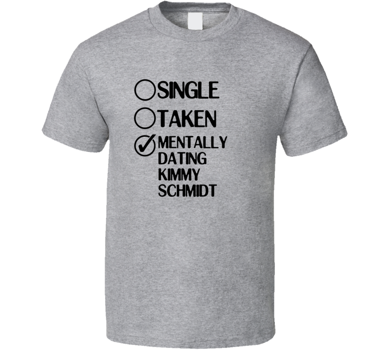 Single Taken Dating Kimmy Schmidt Unbreakable Kimmy Schmidt T Shirt
