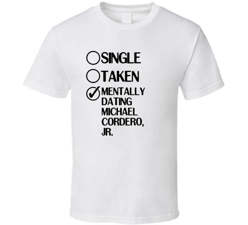 Single Taken Dating Michael Cordero Jr Jane the Virgin T Shirt