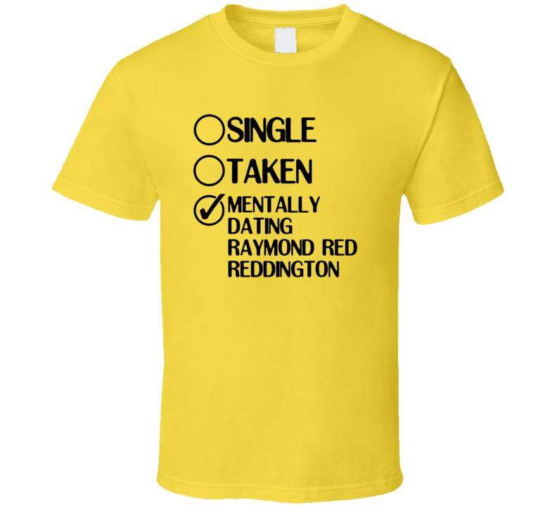 Single Taken Dating Raymond Red Reddington The Blacklist T Shirt