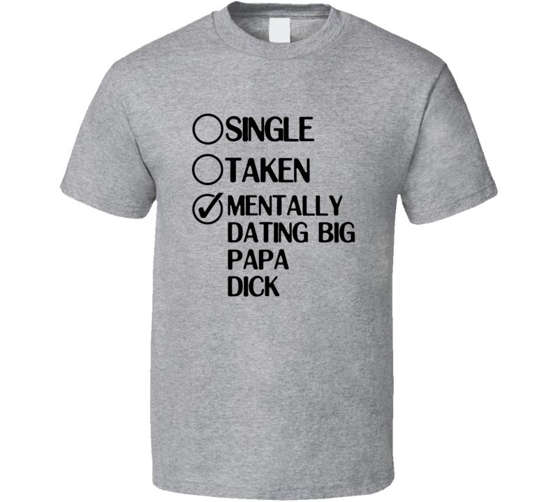 Single Taken Dating Big Papa Dick Xavier Renegade Angel T Shirt
