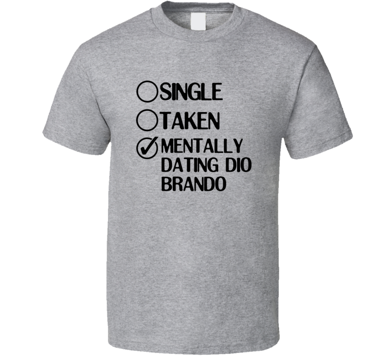 Single Taken Dating Dio Brando Jojos Bizarre Adventure T Shirt