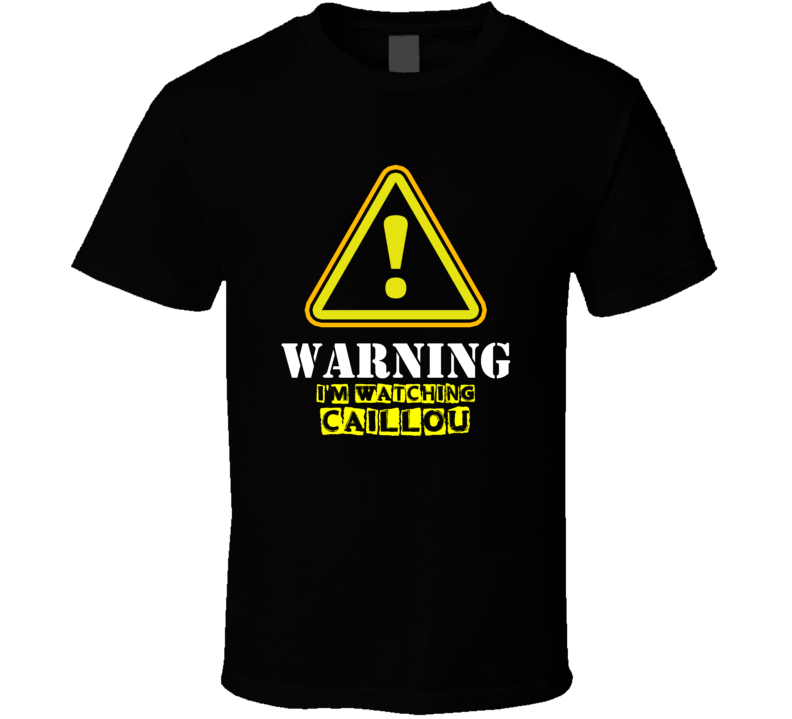 Caillou Annie Bovaird Caillou TV Show Warning I'm Watching Funny T Shirt
