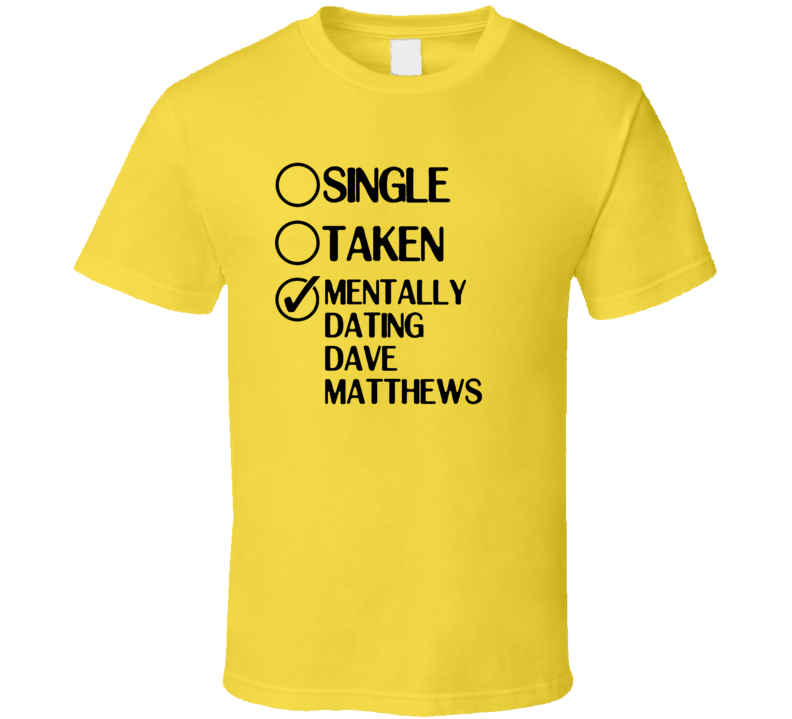 Single Taken Dating Dave Matthews Celebrity Jeopardy T Shirt