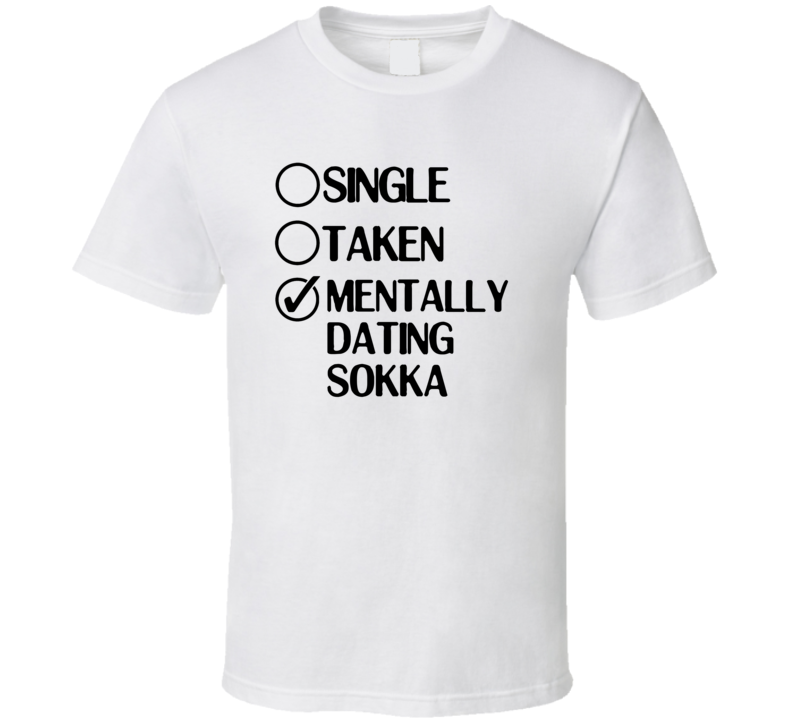 Single Taken Dating Sokka Avatar The Last Airbender T Shirt