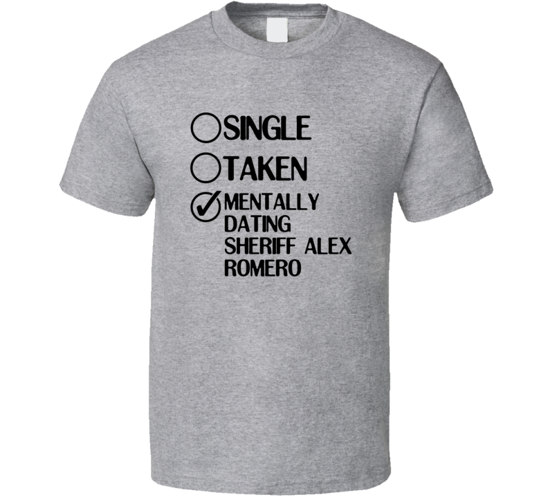 Single Taken Dating Sheriff Alex Romero Bates Motel T Shirt