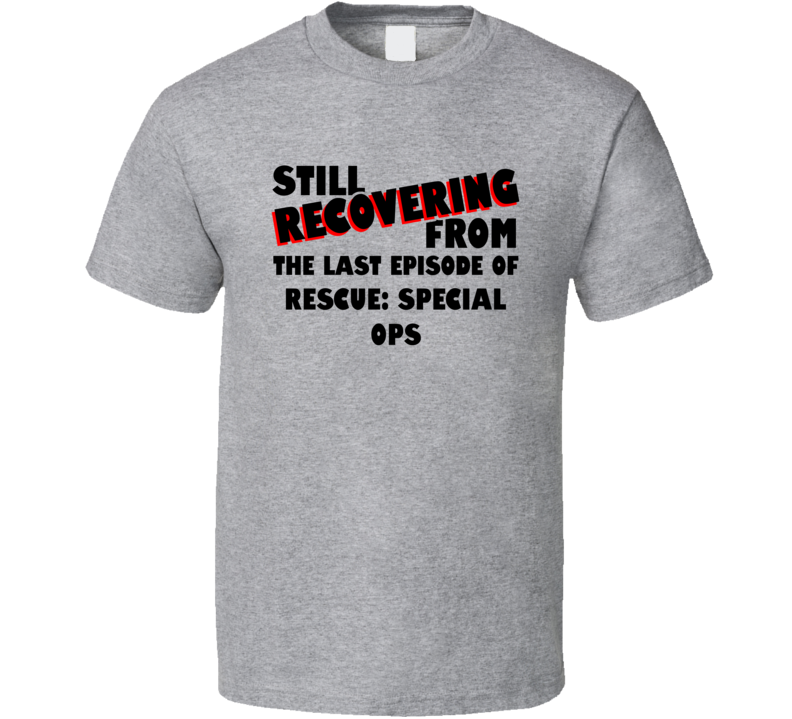 Last Episode Rescue Special Ops TV Show T Shirt