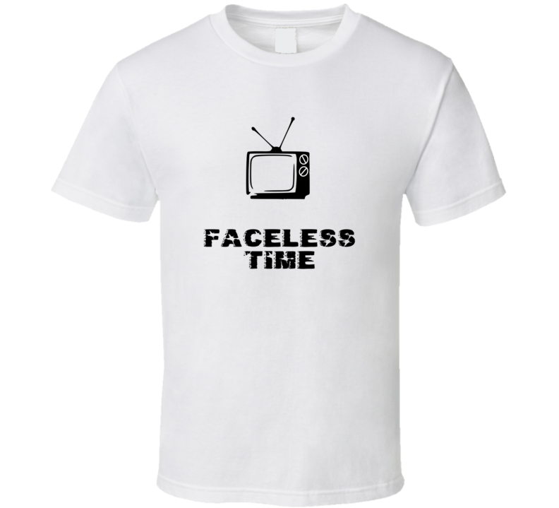 Faceless Time Favorite TV Show T Shirt