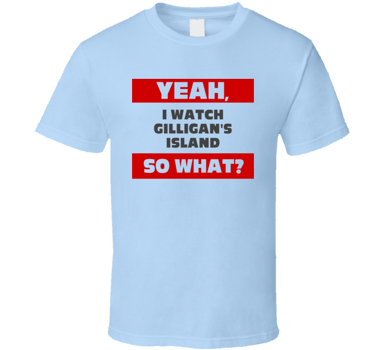 Yeah I Watch Gilligans Island Funny Tv Show T Shirt