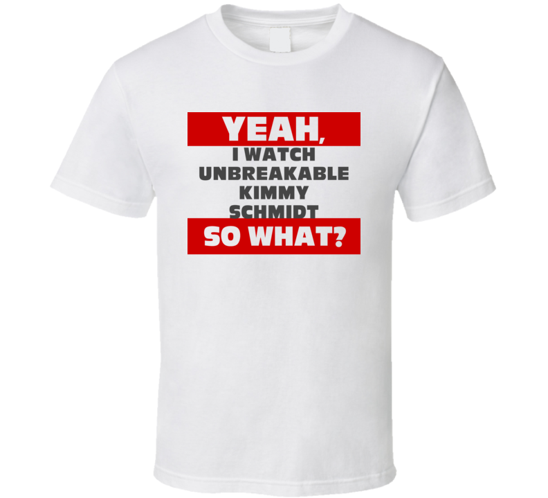 Yeah I Watch Unbreakable Kimmy Schmidt Funny Tv Show T Shirt
