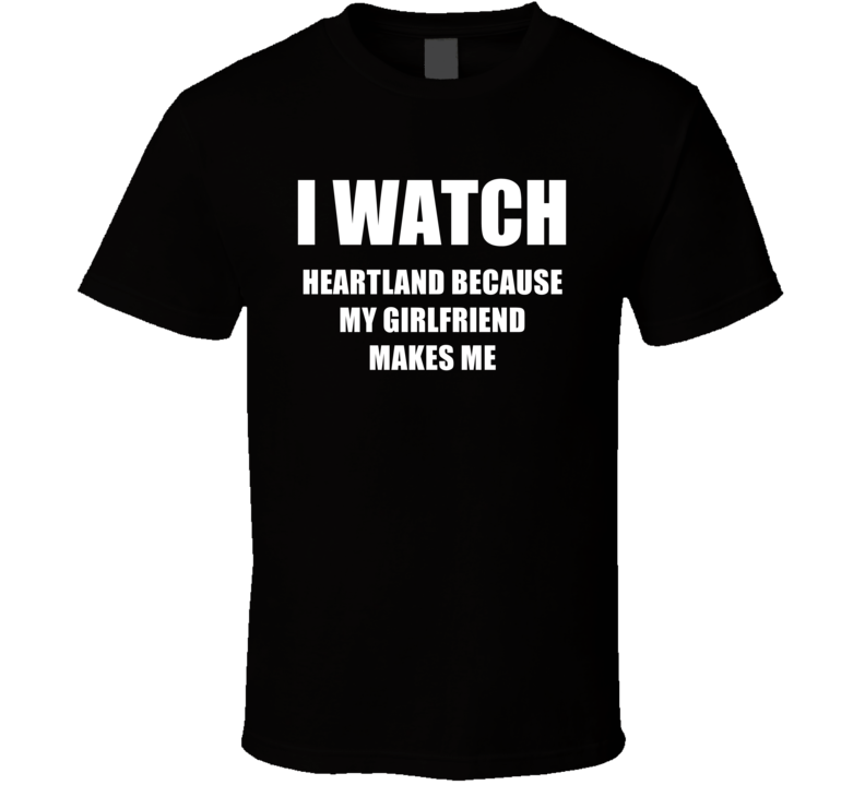 I Watch Heartland Girlfriend TV Show T Shirt
