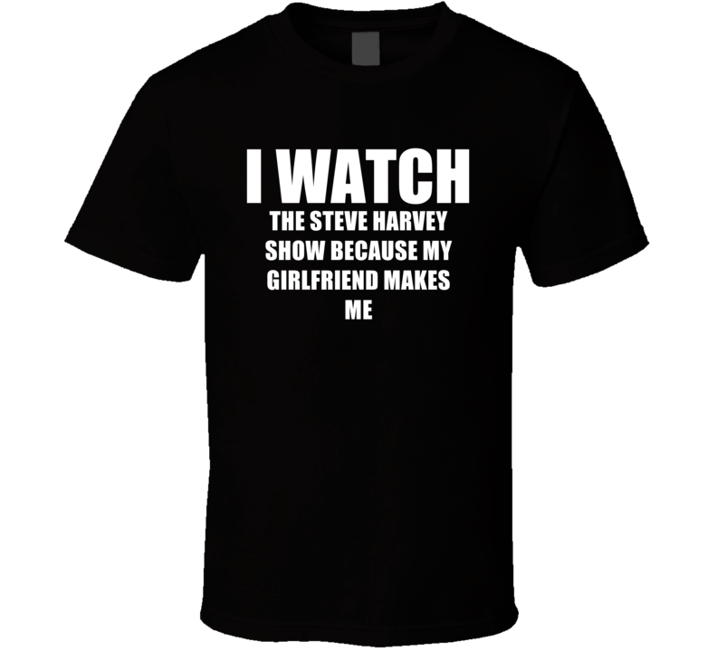 I Watch The Steve Harvey Show Girlfriend TV Show T Shirt