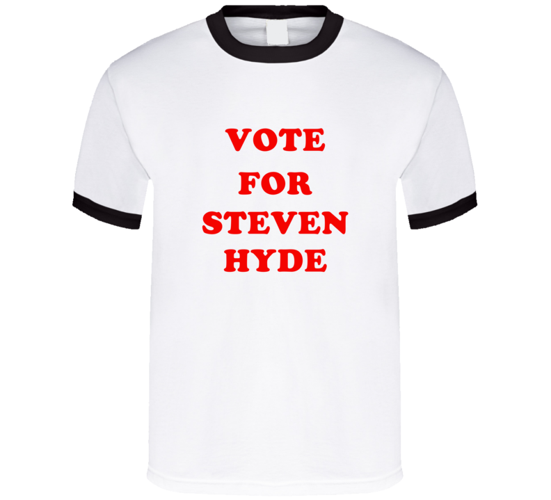 Vote For Steven Hyde Tv Show That '70s Show T Shirt